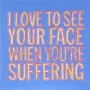 Me encanta ver tu cara cuando sufres
